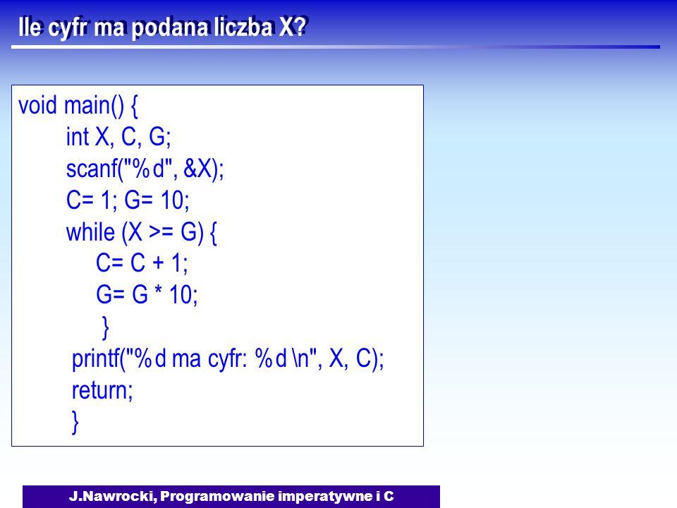 J.Nawrocki, Programowanie imperatywne i C Ile cyfr ma podana liczba X.