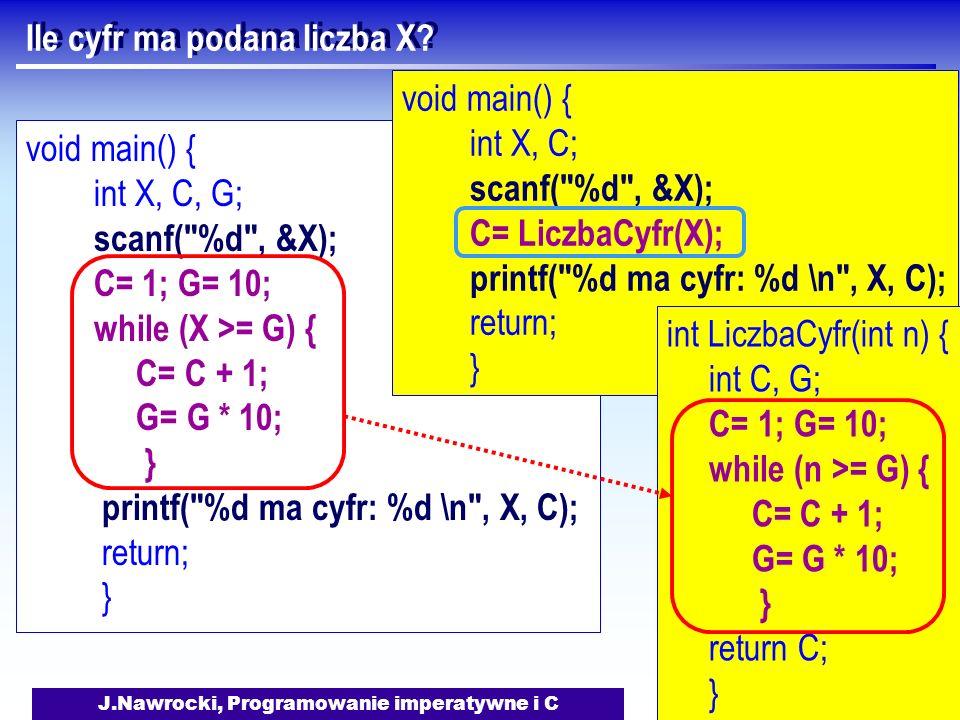 J.Nawrocki, Programowanie imperatywne i C Ile cyfr ma podana liczba X? void main() { int X, C, G; scanf(