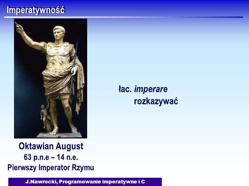 J.Nawrocki, Programowanie imperatywne i C Imperatywność Oktawian August 63 p.n.e – 14 n.e. Pierwszy Imperator Rzymu łac. imperare rozkazywać