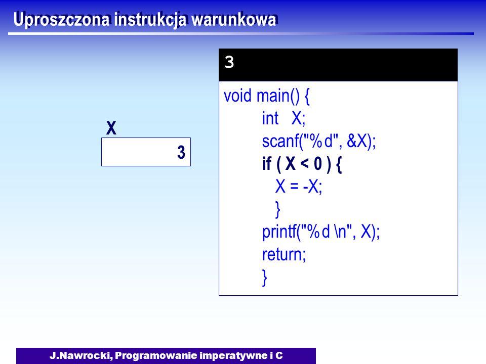 J.Nawrocki, Programowanie imperatywne i C Uproszczona instrukcja warunkowa void main() { int X; scanf(