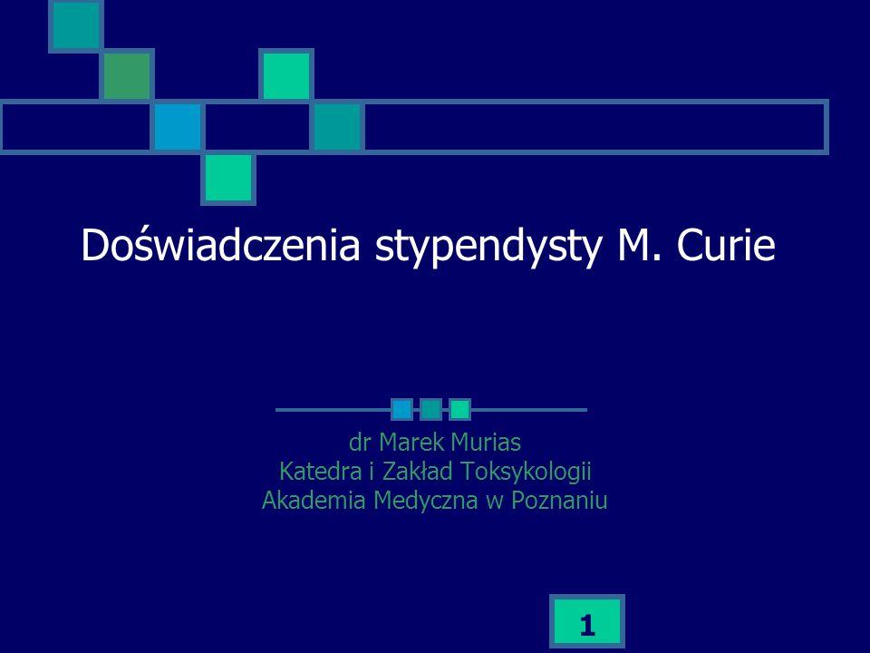 1 dr Marek Murias Katedra i Zakład Toksykologii Akademia Medyczna w Poznaniu Doświadczenia stypendysty M. Curie