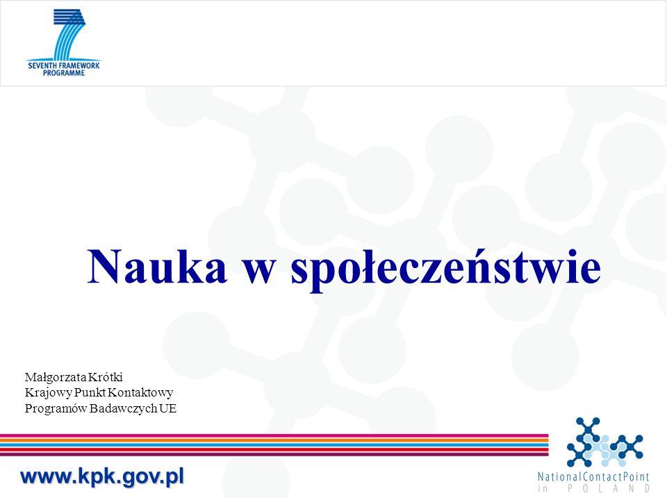 Nauka w społeczeństwie Małgorzata Krótki Krajowy Punkt Kontaktowy Programów Badawczych UE www.kpk.gov.pl