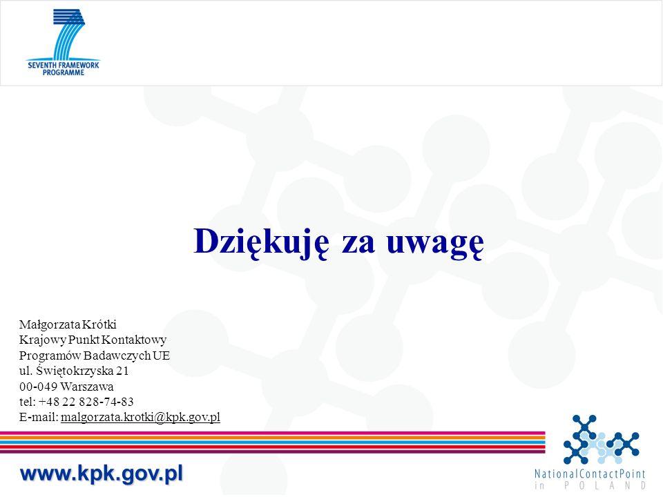 Dziękuję za uwagę www.kpk.gov.pl Małgorzata Krótki Krajowy Punkt Kontaktowy Programów Badawczych UE ul. Świętokrzyska 21 00-049 Warszawa tel: +48 22 8