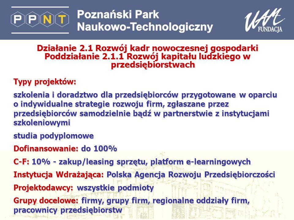 20 Działanie 2.1 Rozwój kadr nowoczesnej gospodarki Poddziałanie 2.1.1 Rozwój kapitału ludzkiego w przedsiębiorstwach Typy projektów: szkolenia i dora