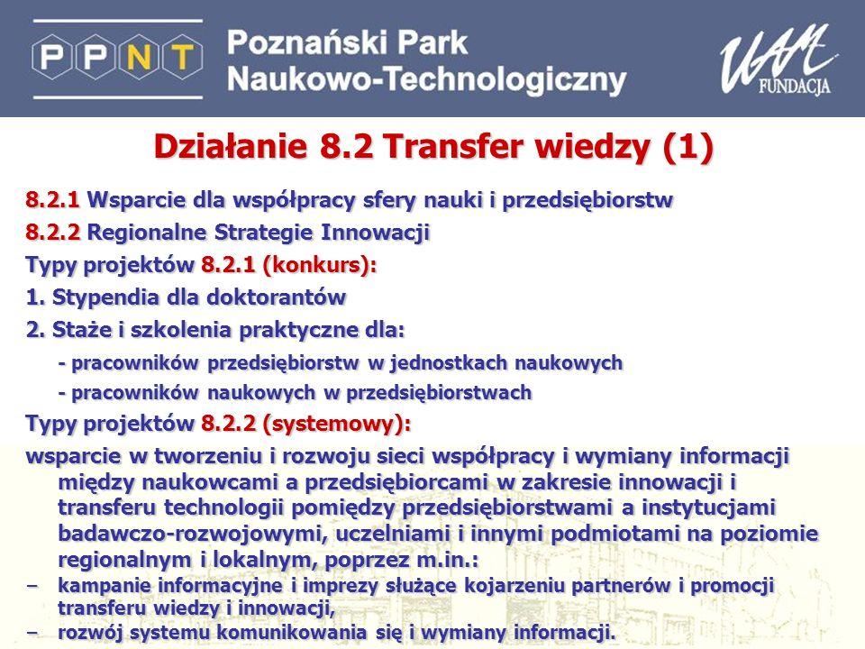 22 Działanie 8.2 Transfer wiedzy (1) 8.2.1 Wsparcie dla współpracy sfery nauki i przedsiębiorstw 8.2.2 Regionalne Strategie Innowacji Typy projektów 8