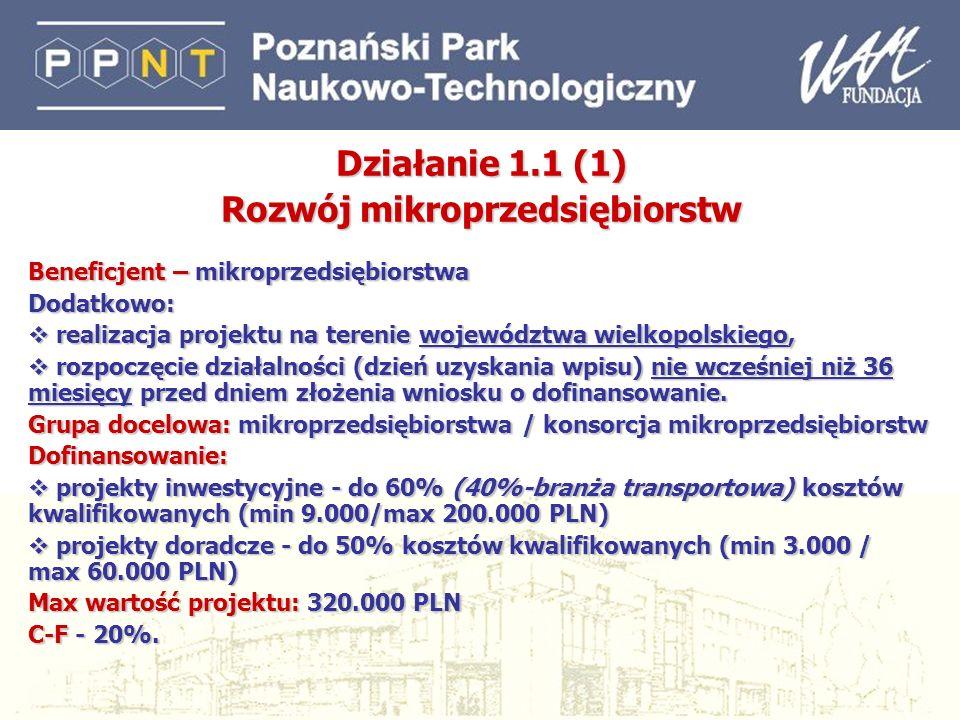 8 Działanie 1.1 (1) Rozwój mikroprzedsiębiorstw Beneficjent – mikroprzedsiębiorstwa Dodatkowo: realizacja projektu na terenie województwa wielkopolski