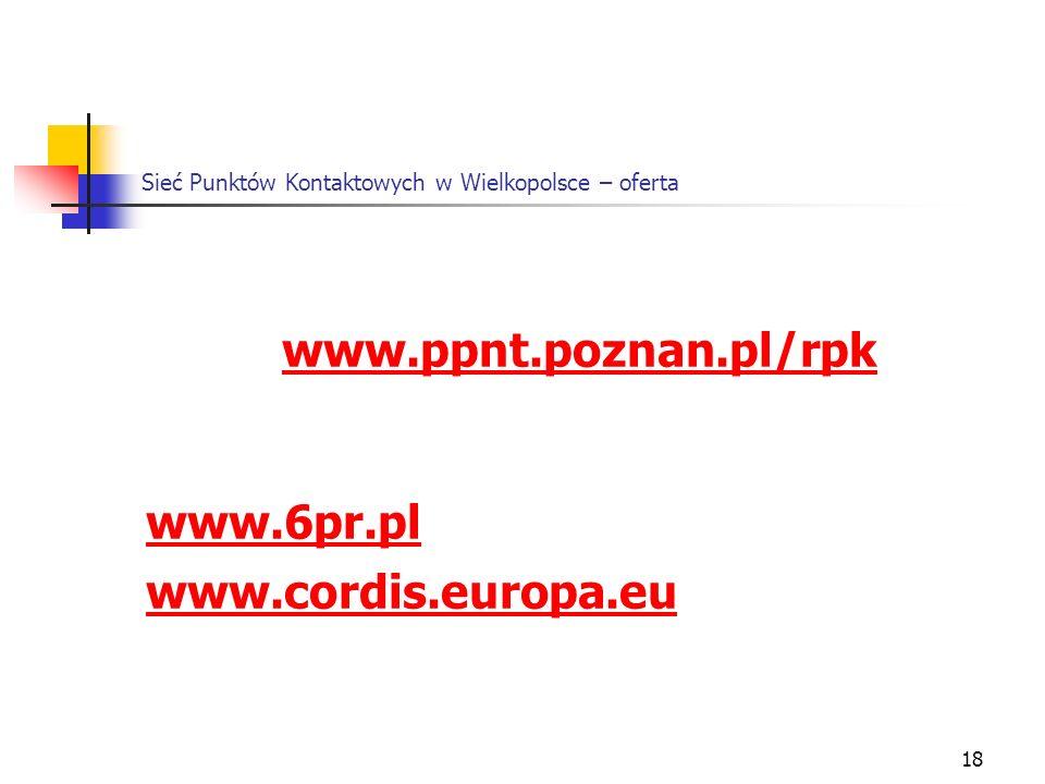 18 Sieć Punktów Kontaktowych w Wielkopolsce – oferta www.ppnt.poznan.pl/rpk www.6pr.pl www.cordis.europa.eu