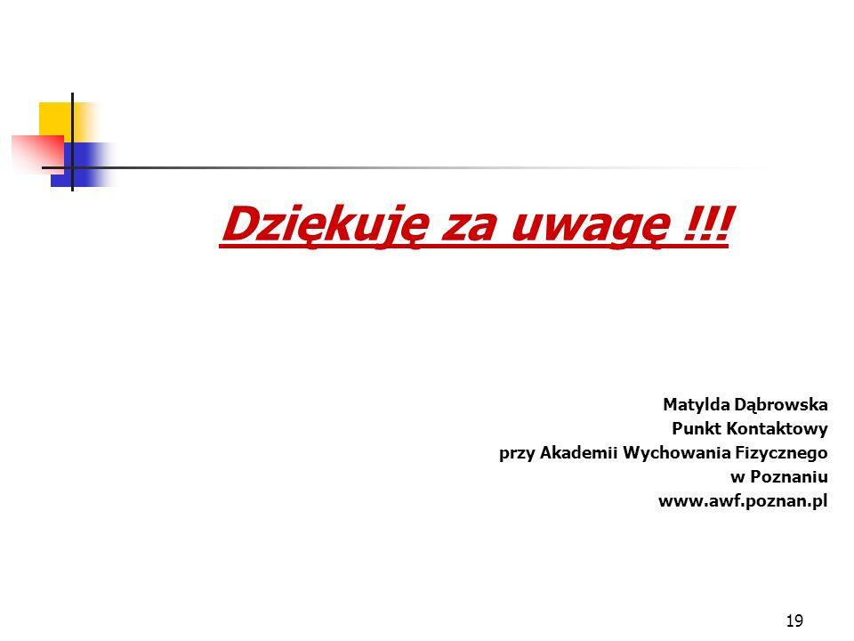 19 Dziękuję za uwagę !!! Matylda Dąbrowska Punkt Kontaktowy przy Akademii Wychowania Fizycznego w Poznaniu www.awf.poznan.pl