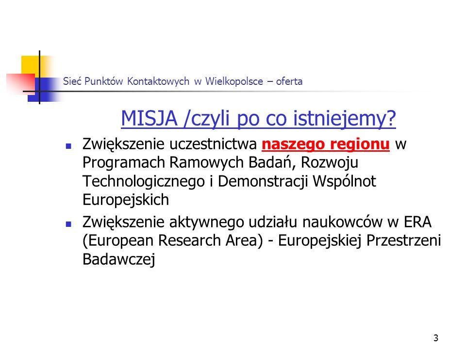 3 Sieć Punktów Kontaktowych w Wielkopolsce – oferta MISJA /czyli po co istniejemy? Zwiększenie uczestnictwa naszego regionu w Programach Ramowych Bada