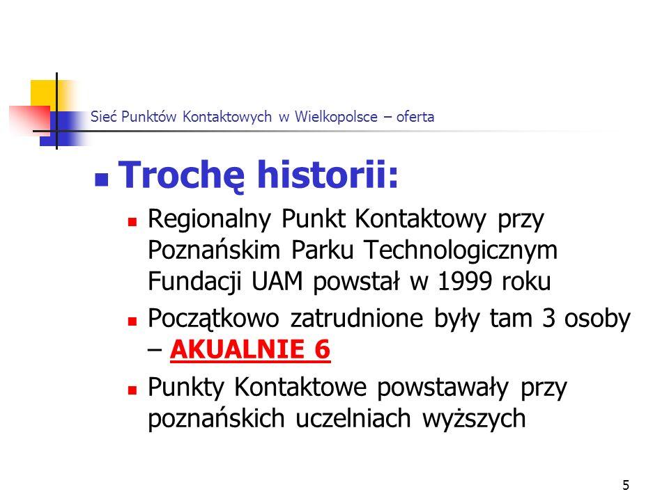 5 Sieć Punktów Kontaktowych w Wielkopolsce – oferta Trochę historii: Regionalny Punkt Kontaktowy przy Poznańskim Parku Technologicznym Fundacji UAM po