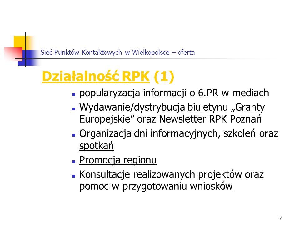 7 Działalność RPK (1) popularyzacja informacji o 6.PR w mediach Wydawanie/dystrybucja biuletynu Granty Europejskie oraz Newsletter RPK Poznań Organizacja dni informacyjnych, szkoleń oraz spotkań Promocja regionu Konsultacje realizowanych projektów oraz pomoc w przygotowaniu wniosków