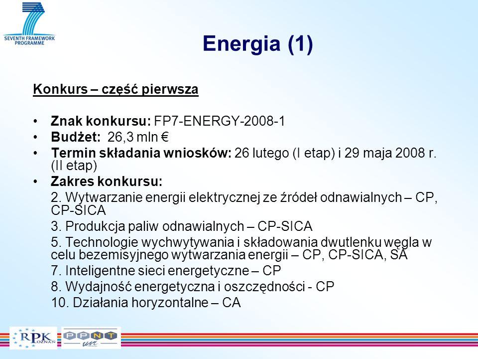Energia (1) Konkurs – część pierwsza Znak konkursu: FP7-ENERGY-2008-1 Budżet: 26,3 mln Termin składania wniosków: 26 lutego (I etap) i 29 maja 2008 r.