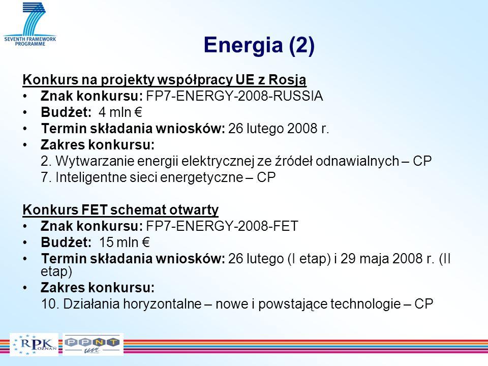 Energia (2) Konkurs na projekty współpracy UE z Rosją Znak konkursu: FP7-ENERGY-2008-RUSSIA Budżet: 4 mln Termin składania wniosków: 26 lutego 2008 r.