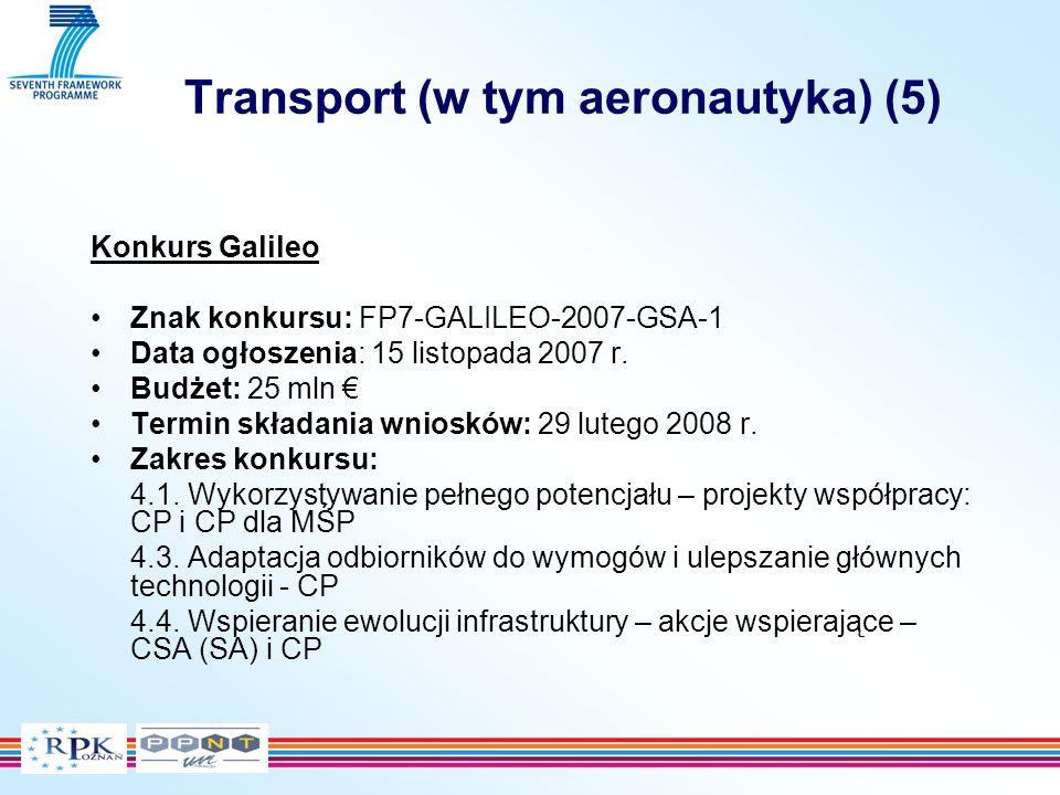 Transport (w tym aeronautyka) (5) Konkurs Galileo Znak konkursu: FP7-GALILEO-2007-GSA-1 Data ogłoszenia: 15 listopada 2007 r.