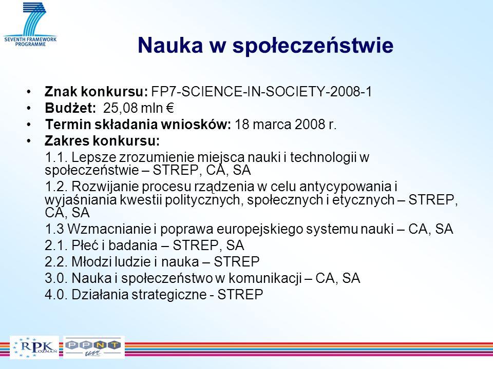 Nauka w społeczeństwie Znak konkursu: FP7-SCIENCE-IN-SOCIETY-2008-1 Budżet: 25,08 mln Termin składania wniosków: 18 marca 2008 r.