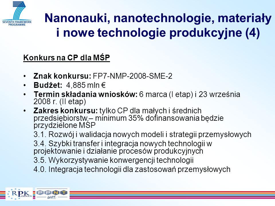 Nanonauki, nanotechnologie, materiały i nowe technologie produkcyjne (5) Konkurs na projekty współpracy UE z Indiami Znak konkursu: FP7-NMP-2008-EU-India-2 Budżet: 5 mln Termin składania wniosków: 24 kwietnia 2008 r.