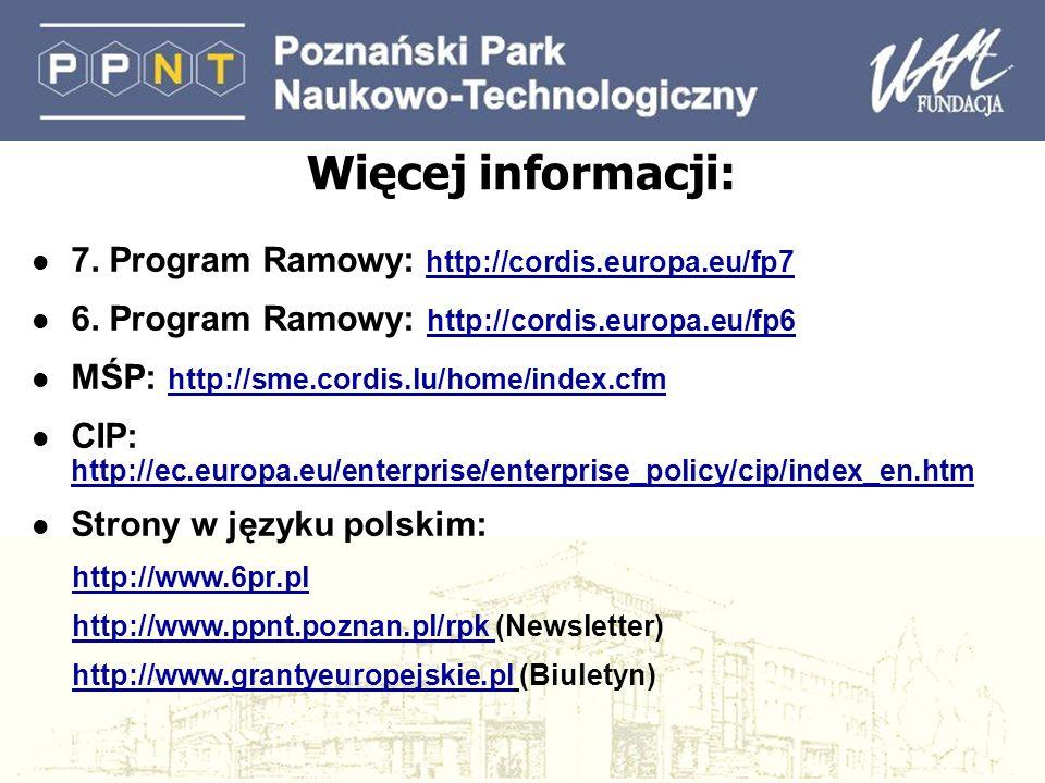 Więcej informacji: l 7. Program Ramowy: http://cordis.europa.eu/fp7 l 6.