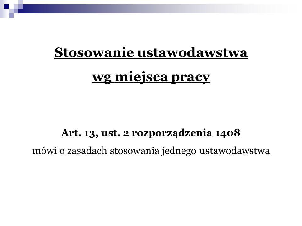 Stosowanie ustawodawstwa wg miejsca pracy Art.13, ust.
