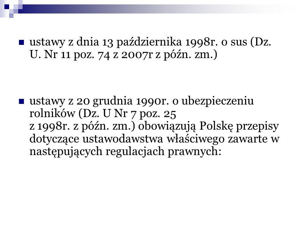 ustawy z dnia 13 października 1998r. o sus (Dz. U. Nr 11 poz. 74 z 2007r z późn. zm.) ustawy z 20 grudnia 1990r. o ubezpieczeniu rolników (Dz. U Nr 7