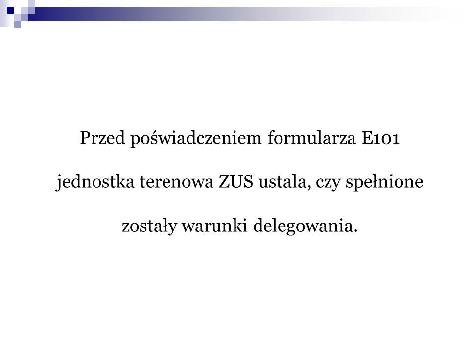 Przed poświadczeniem formularza E101 jednostka terenowa ZUS ustala, czy spełnione zostały warunki delegowania.
