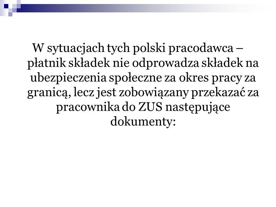 W sytuacjach tych polski pracodawca – płatnik składek nie odprowadza składek na ubezpieczenia społeczne za okres pracy za granicą, lecz jest zobowiąza