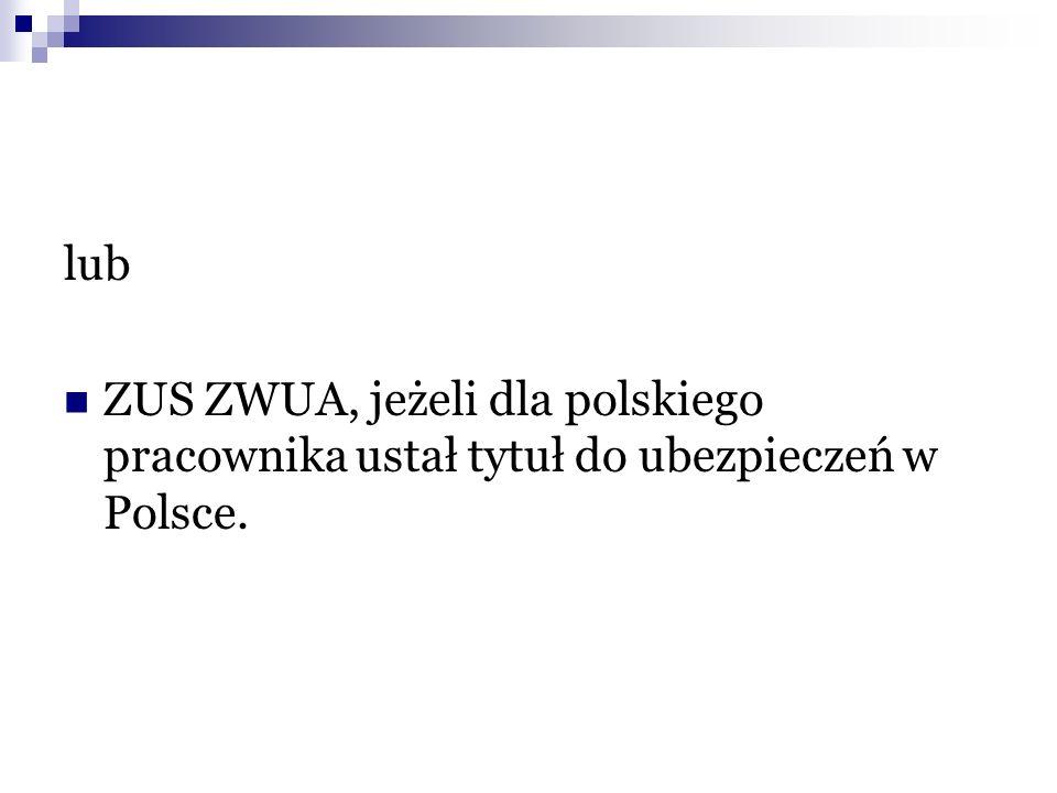 lub ZUS ZWUA, jeżeli dla polskiego pracownika ustał tytuł do ubezpieczeń w Polsce.