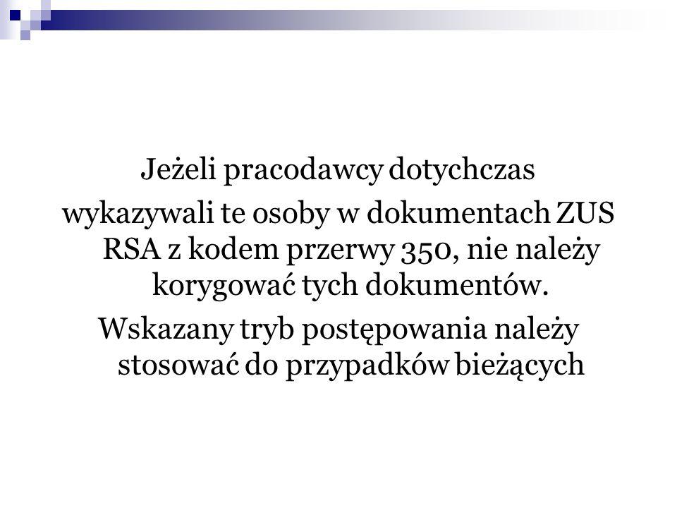 Jeżeli pracodawcy dotychczas wykazywali te osoby w dokumentach ZUS RSA z kodem przerwy 350, nie należy korygować tych dokumentów. Wskazany tryb postęp