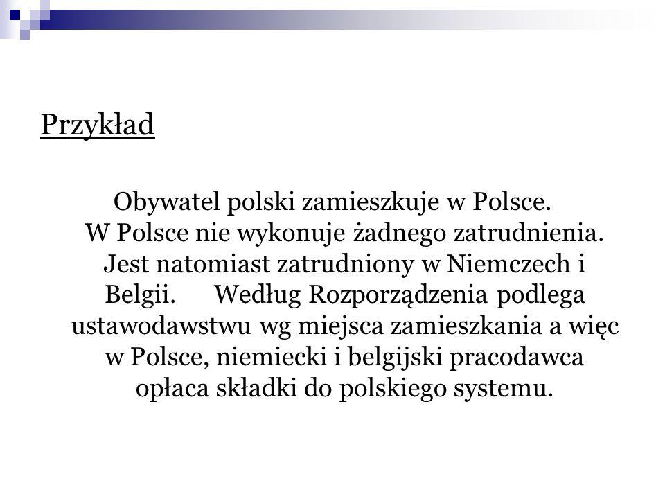 Przykład Obywatel polski zamieszkuje w Polsce. W Polsce nie wykonuje żadnego zatrudnienia. Jest natomiast zatrudniony w Niemczech i Belgii. Według Roz