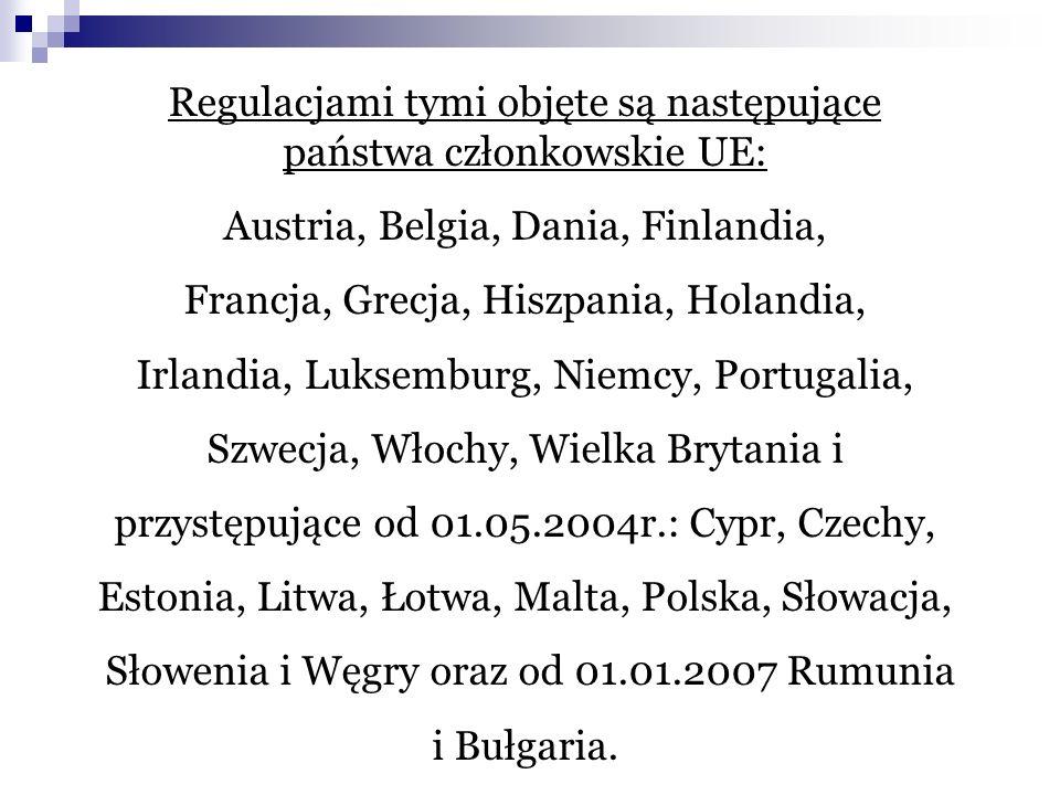 Regulacjami tymi objęte są następujące państwa członkowskie UE: Austria, Belgia, Dania, Finlandia, Francja, Grecja, Hiszpania, Holandia, Irlandia, Luksemburg, Niemcy, Portugalia, Szwecja, Włochy, Wielka Brytania i przystępujące od 01.05.2004r.: Cypr, Czechy, Estonia, Litwa, Łotwa, Malta, Polska, Słowacja, Słowenia i Węgry oraz od 01.01.2007 Rumunia i Bułgaria.