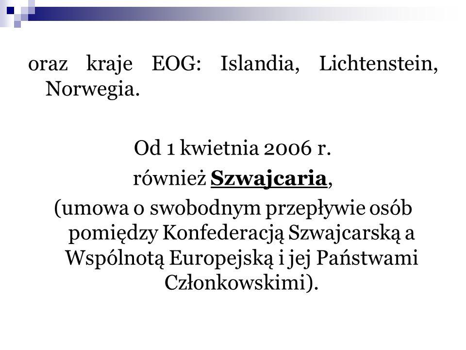 oraz kraje EOG: Islandia, Lichtenstein, Norwegia. Od 1 kwietnia 2006 r. również Szwajcaria, (umowa o swobodnym przepływie osób pomiędzy Konfederacją S