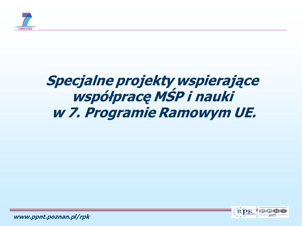 www.ppnt.poznan.pl/rpk Specjalne projekty wspierające współpracę MŚP i nauki w 7. Programie Ramowym UE.