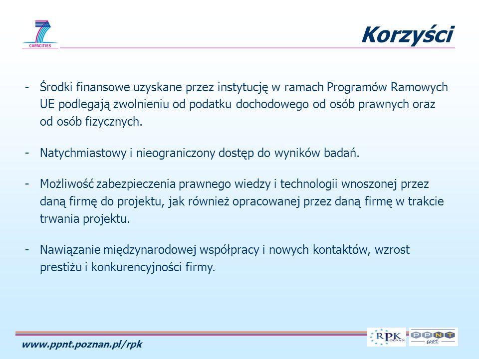 www.ppnt.poznan.pl/rpk Korzyści -Środki finansowe uzyskane przez instytucję w ramach Programów Ramowych UE podlegają zwolnieniu od podatku dochodowego od osób prawnych oraz od osób fizycznych.