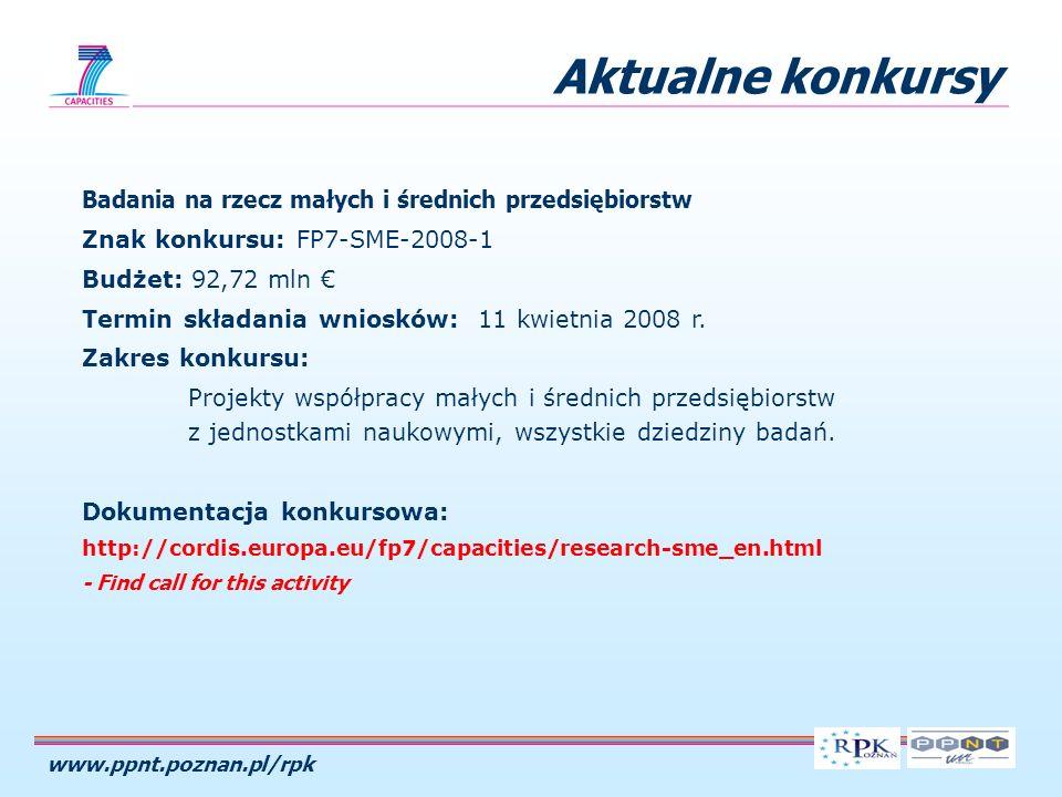 www.ppnt.poznan.pl/rpk Aktualne konkursy Badania na rzecz małych i średnich przedsiębiorstw Znak konkursu: FP7-SME-2008-1 Budżet: 92,72 mln Termin skł