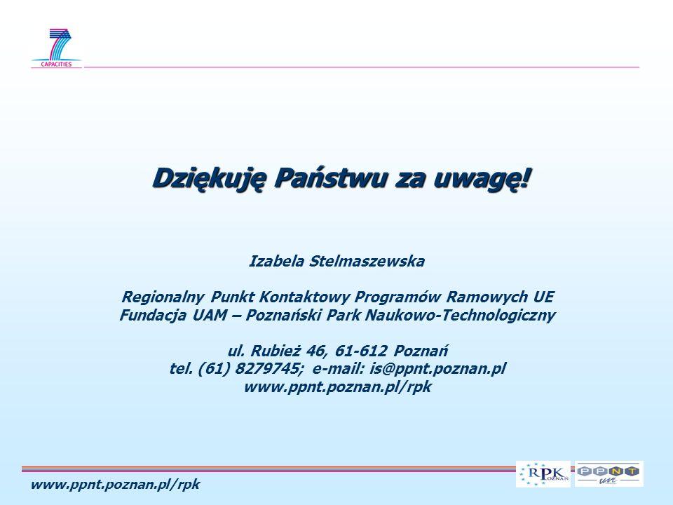 www.ppnt.poznan.pl/rpk Izabela Stelmaszewska Regionalny Punkt Kontaktowy Programów Ramowych UE Fundacja UAM – Poznański Park Naukowo-Technologiczny ul.