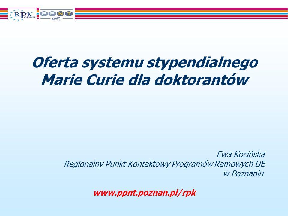 Oferta systemu stypendialnego Marie Curie dla doktorantów Ewa Kocińska Regionalny Punkt Kontaktowy Programów Ramowych UE w Poznaniu www.ppnt.poznan.pl/rpk