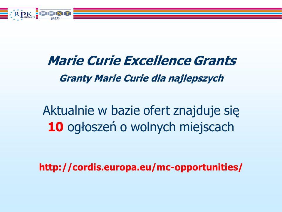 Marie Curie Excellence Grants Granty Marie Curie dla najlepszych Aktualnie w bazie ofert znajduje się 10 ogłoszeń o wolnych miejscach http://cordis.europa.eu/mc-opportunities/