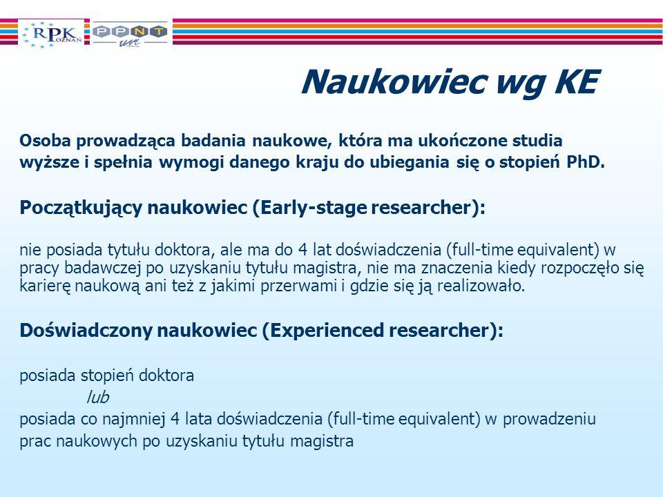 Naukowiec wg KE Osoba prowadząca badania naukowe, która ma ukończone studia wyższe i spełnia wymogi danego kraju do ubiegania się o stopień PhD.