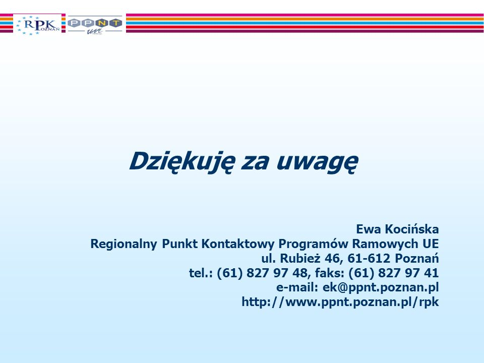 Dziękuję za uwagę Ewa Kocińska Regionalny Punkt Kontaktowy Programów Ramowych UE ul.