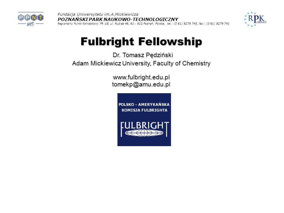 Fulbright Fellowship Dr. Tomasz Pędziński Dr. Tomasz Pędziński Adam Mickiewicz University, Faculty of Chemistry www.fulbright.edu.pltomekp@amu.edu.pl