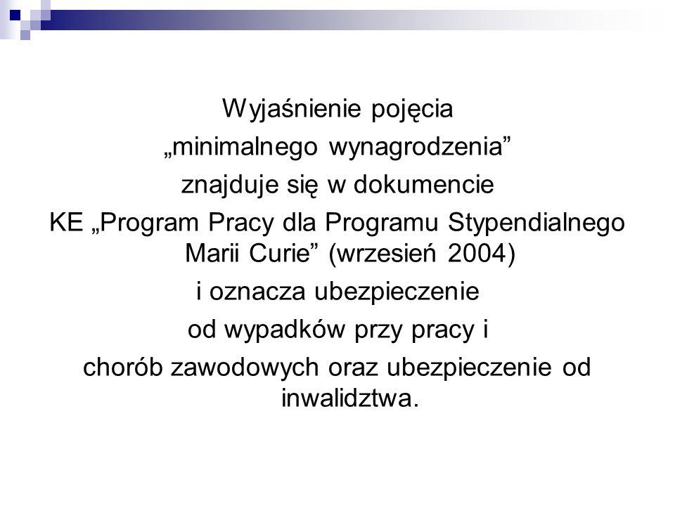 Wyjaśnienie pojęcia minimalnego wynagrodzenia znajduje się w dokumencie KE Program Pracy dla Programu Stypendialnego Marii Curie (wrzesień 2004) i ozn