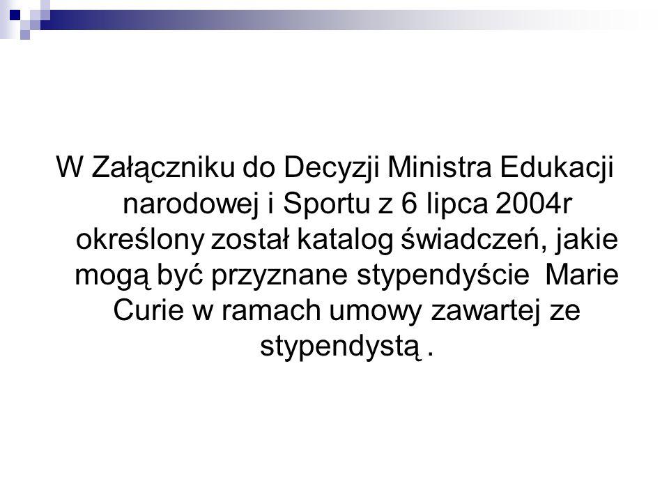 W Załączniku do Decyzji Ministra Edukacji narodowej i Sportu z 6 lipca 2004r określony został katalog świadczeń, jakie mogą być przyznane stypendyście