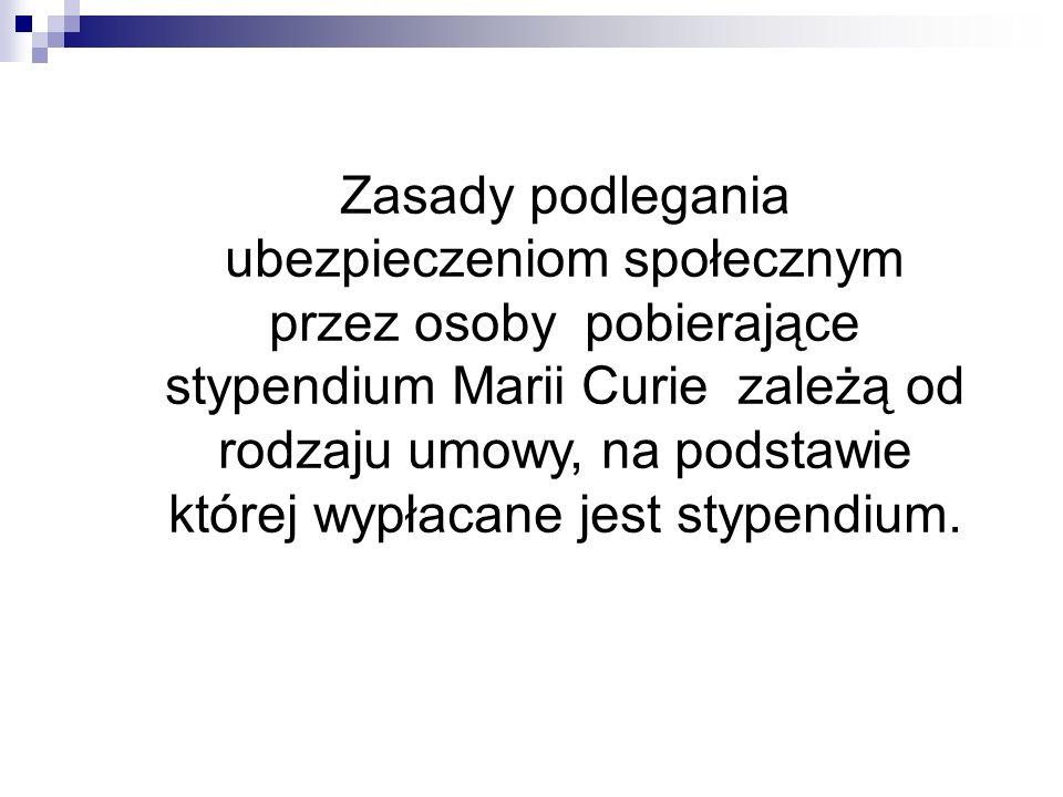 Zasady podlegania ubezpieczeniom społecznym przez osoby pobierające stypendium Marii Curie zależą od rodzaju umowy, na podstawie której wypłacane jest