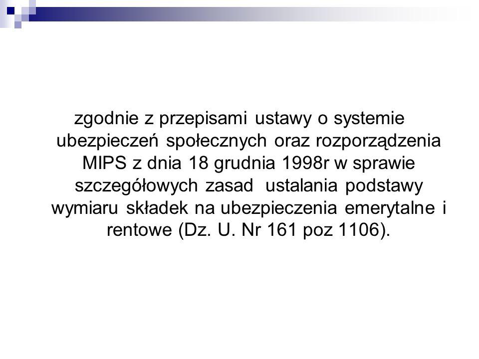 zgodnie z przepisami ustawy o systemie ubezpieczeń społecznych oraz rozporządzenia MIPS z dnia 18 grudnia 1998r w sprawie szczegółowych zasad ustalani