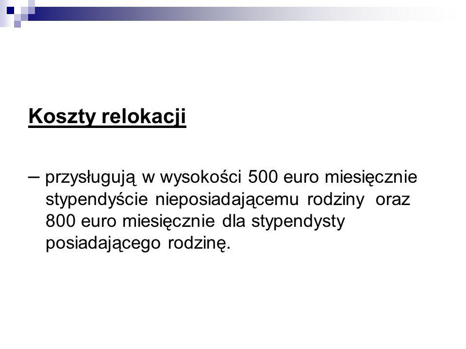 Koszty relokacji – przysługują w wysokości 500 euro miesięcznie stypendyście nieposiadającemu rodziny oraz 800 euro miesięcznie dla stypendysty posiad