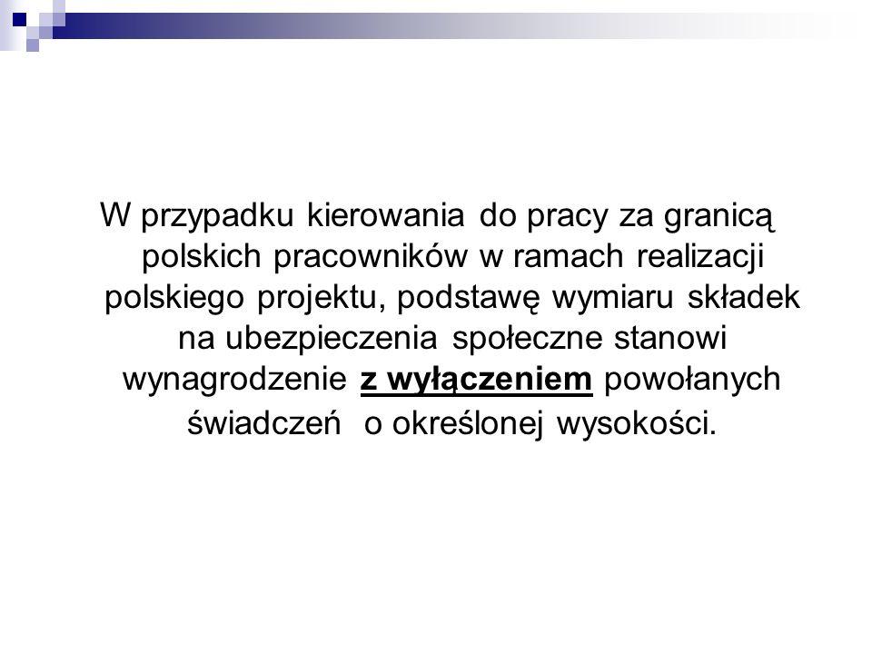 W przypadku kierowania do pracy za granicą polskich pracowników w ramach realizacji polskiego projektu, podstawę wymiaru składek na ubezpieczenia społ