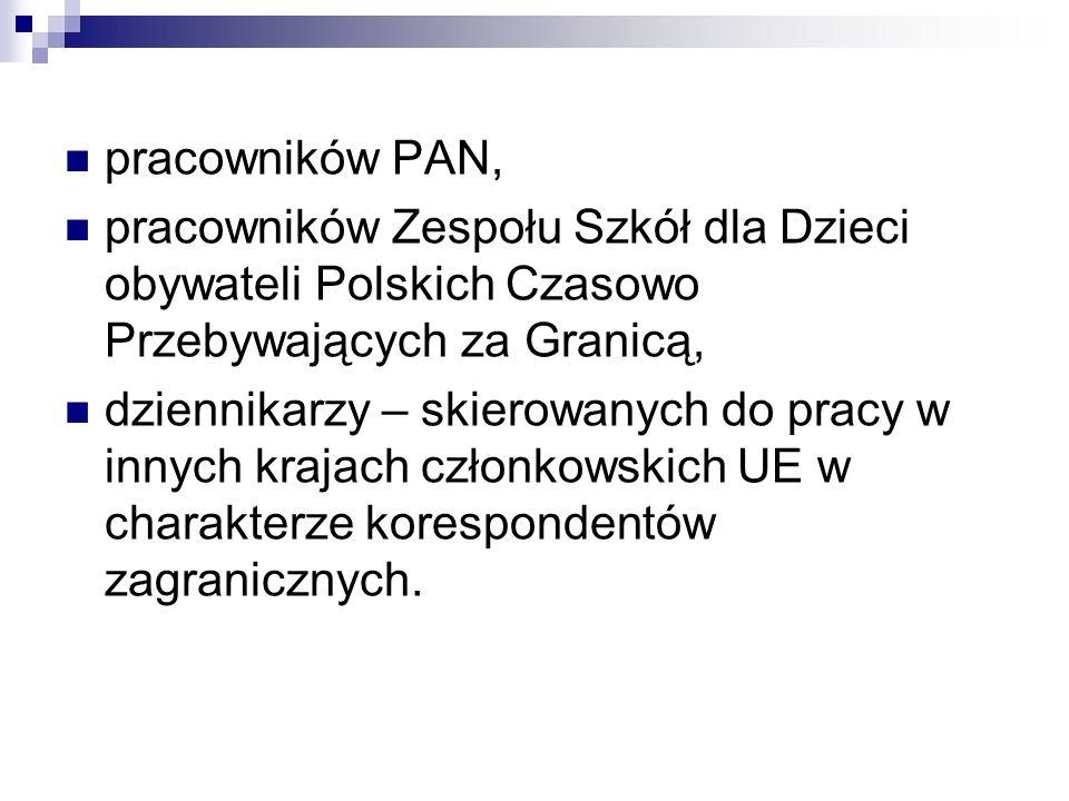 pracowników PAN, pracowników Zespołu Szkół dla Dzieci obywateli Polskich Czasowo Przebywających za Granicą, dziennikarzy – skierowanych do pracy w inn