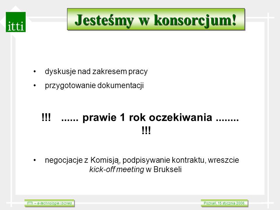 ITTI – e-technologie i biznes Poznań, 15 stycznia 2006. Jesteśmy w konsorcjum! dyskusje nad zakresem pracy przygotowanie dokumentacji !!!...... prawie