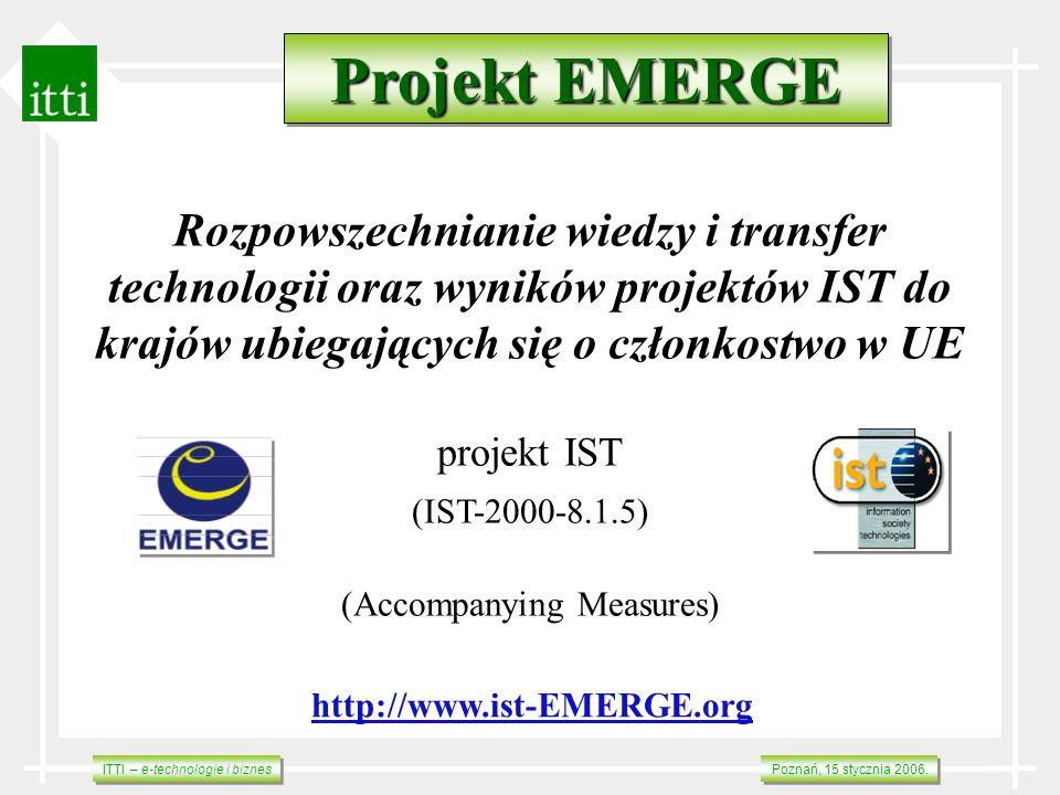 ITTI – e-technologie i biznes Poznań, 15 stycznia 2006. Rozpowszechnianie wiedzy i transfer technologii oraz wyników projektów IST do krajów ubiegając
