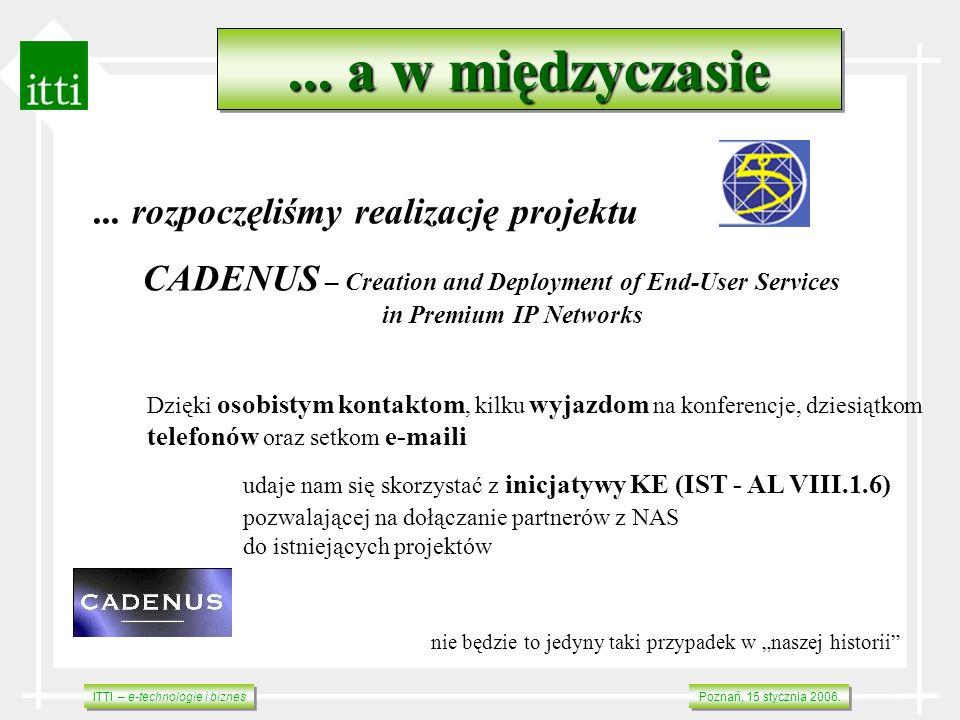 ITTI – e-technologie i biznes Poznań, 15 stycznia 2006.... a w międzyczasie... rozpoczęliśmy realizację projektu CADENUS – Creation and Deployment of