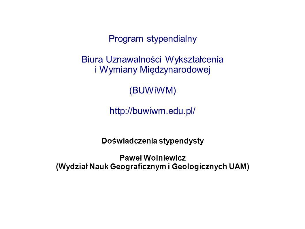 Program stypendialny Biura Uznawalności Wykształcenia i Wymiany Międzynarodowej (BUWiWM) http://buwiwm.edu.pl/ Doświadczenia stypendysty Paweł Wolniew